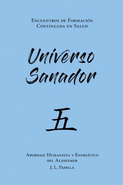 UNIVERSO SANADOR 五 (5) Abordaje Humanista y Energético del Alzheimer