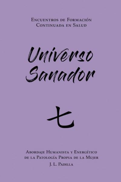 UNIVERSO SANADOR 七 (7) Abordaje Humanista y Energético de la Patología Propia de la Mujer